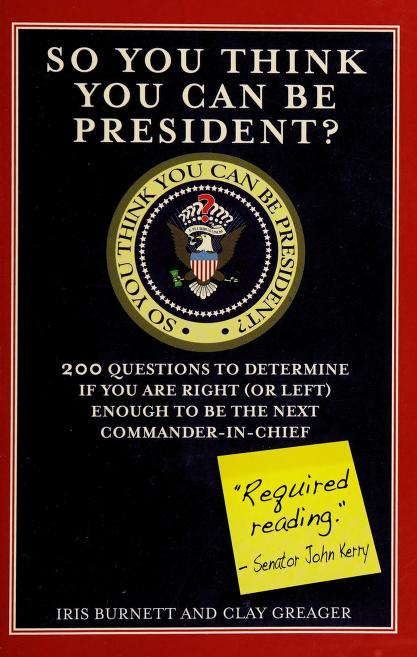 So you think you can be president? by Iris Burnett